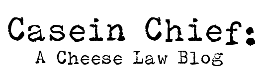 Casein Chief: A Cheese Law Blog